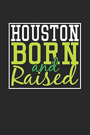 Houston Born And Raised: Houston Notebook | Houston Vacation Journal | 110 Blank Paper Pages | 6 x 9  Handlettering | Diary I Logbook | Houston Buch