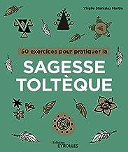 Livres 50 exercices pour pratiquer la sagesse toltèque PDF