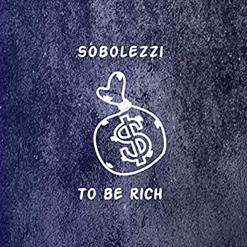 To Be Rich