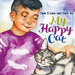 How I Love and Care for My Happy Cat by [Valerie Ingram, Alistair Schroff, Alex Chepelev]
