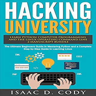 Hacking University: Learn Python Computer Programming from Scratch & Precisely Learn How the Linux Operating Command Line Works cover art