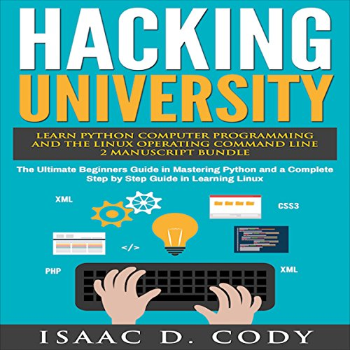Hacking University: Learn Python Computer Programming from Scratch & Precisely Learn How the Linux Operating Command Line Works audiobook cover art