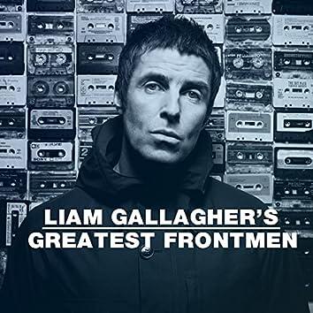 Liam Gallagher's Greatest Frontmen