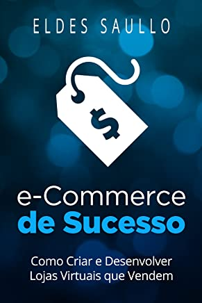 E-Commerce de Sucesso: Como Criar e Desenvolver Lojas Virtuais que Vendem