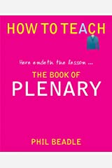 The Book of Plenary: here endeth the lesson... (How to Teach (Independent Thinking)) Kindle Edition