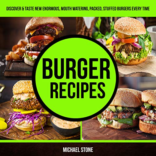 Burger Recipes: Discover & Taste New Enormous, Mouth Watering, Packed, Stuffed Burgers Everytime audiobook cover art