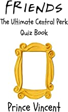 Friends: The Ultimate Central Perk Quiz Book