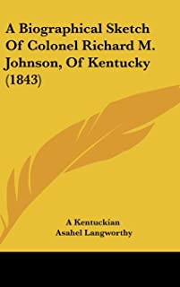 A Biographical Sketch of Colonel Richard M. Johnson, of Kentucky (1843)