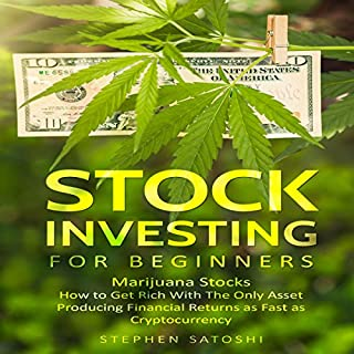 Stock Investing for Beginners: Marijuana Stocks     How to Get Rich with the Only Asset Producing Financial Returns as Fast as Cryptocurrency              Written by:                                                                                                                                 Stephen Satoshi                               Narrated by:                                                                                                                                 Zachary Dylan Brown                      Length: 1 hr and 9 mins     1 rating     Overall 5.0