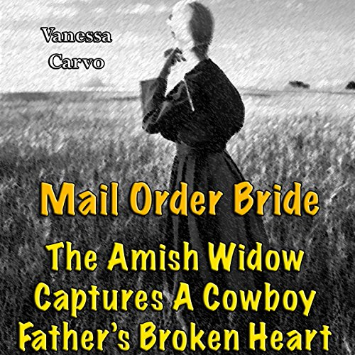 Mail Order Bride: The Amish Widow Captures A Cowboy Father's Broken Heart (Western Christian Romance) cover art