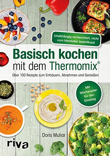 Basisch kochen mit dem Thermomix®: Über 110 Rezepte zum Entsäuern,...