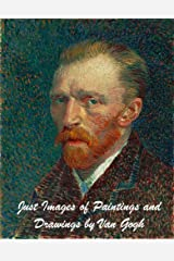 Just Images of Paintings and Drawings by Van Gogh Kindle Edition