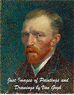 Just Images of Paintings and Drawings by Van Gogh by [Ivo Dias de Sousa, Vincent van Gogh]