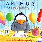 Arthur, der aengstliche Pinguin. Die Geburtstagsparty