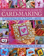 The Complete Practical Guide to Card-Making: 200 Step-By-Step Techniques And Projects And Over 1000 Photographs - A Complete Practical Guide To Making ... Host Of Different Styles, For All Occasi