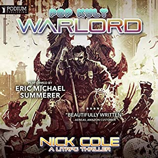 Pop Kult Warlord                   By:                                                                                                                                 Nick Cole                               Narrated by:                                                                                                                                 Eric Michael Summerer                      Length: 11 hrs and 25 mins     Not rated yet     Overall 0.0