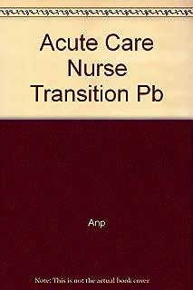 The Acute Care Nurse in Transition (American Nurses Association)