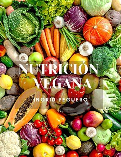 Nutrición Vegana: Salud, Energia, Vitalidad, Prosperidad Fisica y Mental en cada Etapa de la Vida