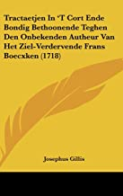 Tractaetjen In 'T Cort Ende Bondig Bethoonende Teghen Den Onbekenden Autheur Van Het Ziel-Verdervende Frans Boecxken (1718) (Chinese Edition)