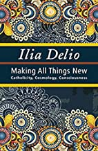 Making All things New (Catholicity in an Evolving Universe)