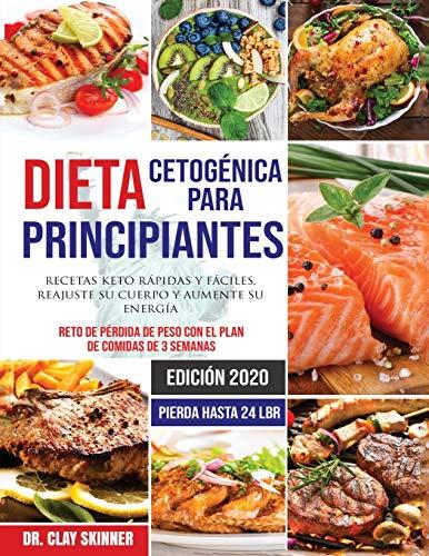 Dieta Cetogénica para Principiantes #2020: Recetas Keto Rápidas y Fáciles. Reajuste su Cuerpo y Aumente su Energía. Reto de Pérdida de Peso con el Plan de Comidas de 3 Semanas