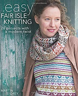 Easy Fair Isle Knitting: 26 Projects with a Modern Twist