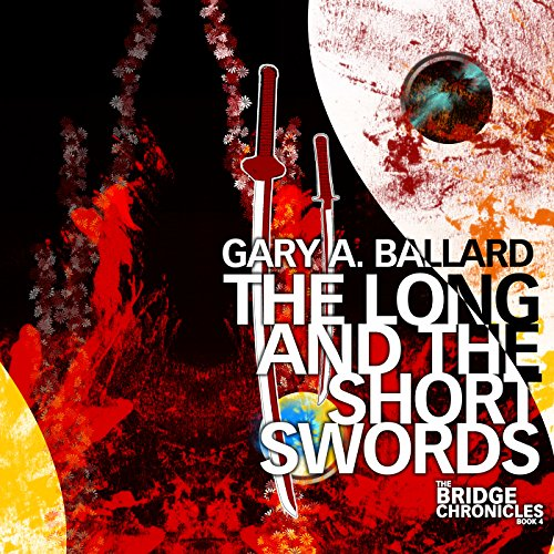 The Long and the Short Swords     The Bridge Chronicles, Book 4              By:                                                                                                                                 Gary A. Ballard                               Narrated by:                                                                                                                                 Steve Rausch                      Length: 5 hrs and 50 mins     3 ratings     Overall 4.7