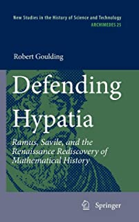 Defending Hypatia: Ramus, Savile, and the Renaissance Rediscovery of Mathematical History