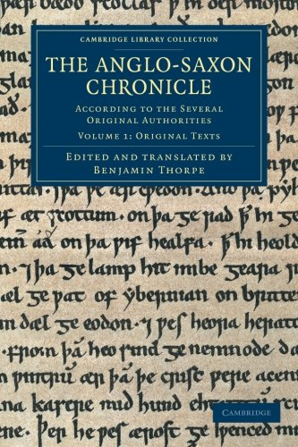 The Anglo-Saxon Chronicle: According To The Several Original Authorities (Cambridge Library Collection - Rolls) (Volume 1)