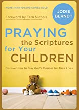 Praying the Scriptures for Your Children: Discover How to Pray God's Purpose for Their Lives PDF