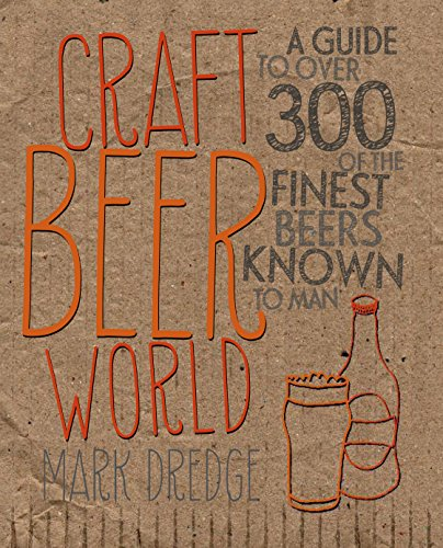 Craft Beer World: A Guide to Over 350 of the Finest Beers Known to Man