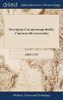Description d'Un Microscope Double, d'Une Nouvelle Construction: Auquel on a Ajout Plusieurs Inventions Trs Utiles; Tel Qu...