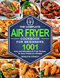 The Complete Air Fryer Cookbook for Beginners: 1001 Easy and Affordable Air Fryer Recipes for Busy...