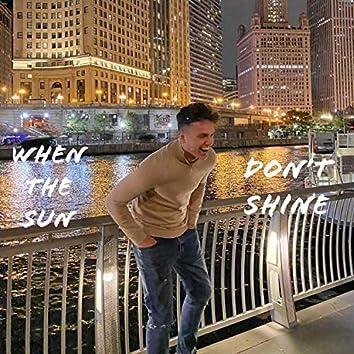 When The Sun Don't Shine