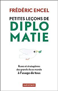 Petites leçons de diplomatie. ruses et stratagèmes des grands de ce monde à l'usage de tous (ESSAIS-DOCUMENT) (French Edition)