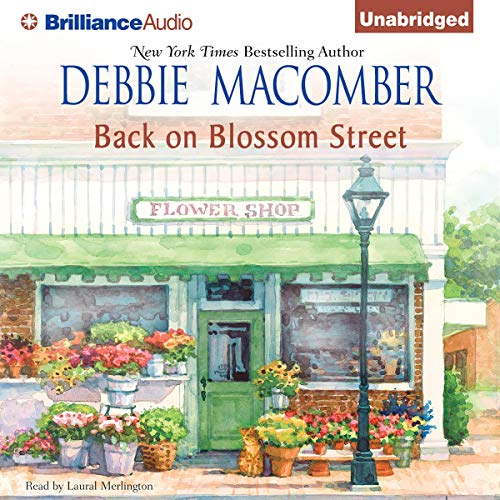 Back on Blossom Street     A Blossom Street Book              By:                                                                                                                                 Debbie Macomber                               Narrated by:                                                                                                                                 Laural Merlington                      Length: 9 hrs and 59 mins     13 ratings     Overall 4.4
