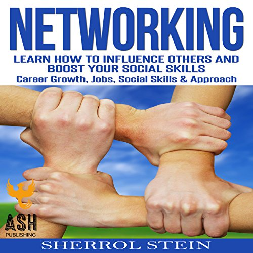 Networking: Learn How to Influence Others and Boost Your Social Skills, Career Growth, Jobs, Social Skills, & Approach audiobook cover art