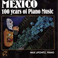 Mexic 100 Years of Piano Music