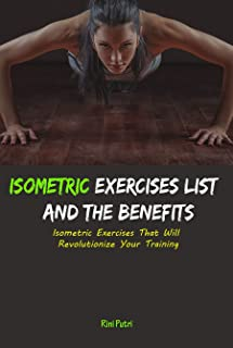 Isometric Exercises List and The Benefits: Isometric Exercises That Will Revolutionize Your Training