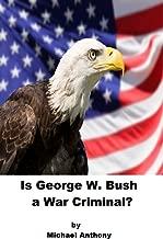 Is George W. Bush a War Criminal?