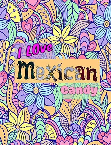I Love Mexican Candy: Journal Notebook for Mexican candy lovers - 100 Pages(8.5'x11') - unruled sketchbook for Mexican kids - Gift for Mexican kids