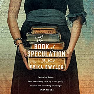The Book of Speculation     A Novel              By:                                                                                                                                 Erika Swyler                               Narrated by:                                                                                                                                 Ari Fliakos                      Length: 11 hrs and 42 mins     2,616 ratings     Overall 4.1