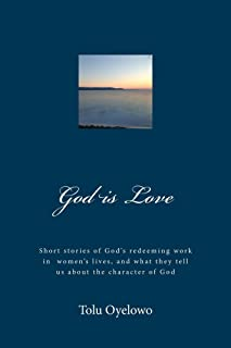 God is Love: Short stories of Gods redeeming work in the lives of women and what they tell us about the character of God