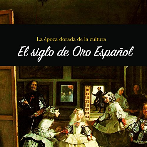 El Siglo de Oro Español: La época dorada de la cultur [The Spanish Golden Age: The Golden Age of Culture] copertina