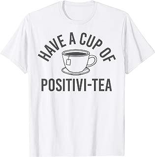 Have A Cup Of Positivi-Tea Center Cup T-Shirt
