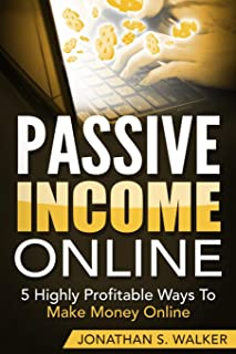 Passive Income Online - How to Earn Passive Income For Early Retirement: 5 Highly Profitable Ways To Make Money Online