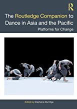 The Routledge Companion to Dance in Asia and the Pacific: Platforms for Change