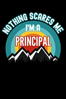 Nothing Scares Me I'm a Principal Notebook: This is a Gift for a Principal, Lined Journal, 120 Pages, 6 x 9, Matte Finish
