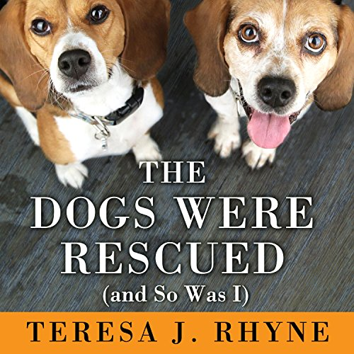 The Dogs Were Rescued (And So Was I) audiobook cover art