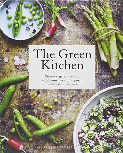 The green kitchen. Ricette vegetariane sane e deliziose per tutti i giorni. Ediz. illustrata